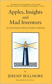 Apples, Insights and Mad Inventors: An Entertaining Analysis of Modern Marketing - Jeremy Bullmore, Foreword by Martin Sorrell