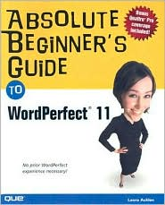 Absolute Beginner's Guide to Corel WordPerfect 11 - Ernest Adams