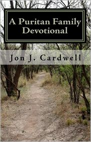 A Puritan Family Devotional - Jon J. Cardwell