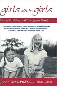 Girls Will Be Girls: Raising Confident and Courageous Daughters - Joann Deak, Teresa Barker