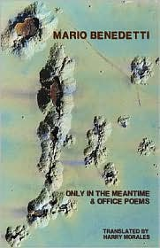 Only in the Meantime and Office Poems - Mario Benedetti, Harry Morales (Translator)