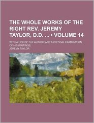 The Whole Works Of The Right Rev. Jeremy Taylor, D.D. (Volume 14); With A Life Of The Author And A Critical Examination Of His Writings, - General Books