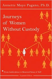Journeys of Women Without Custody: From Ambivalence to Renewed Sense of Self - Annette Mayo Pagano Ph. D.