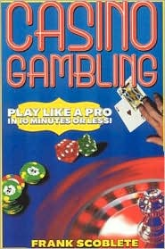 Casino Gambling: Play Like a Pro in 10 Minutes or Less - Frank Scoblete