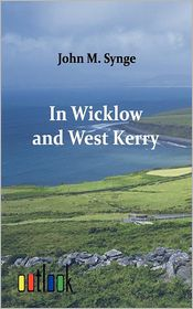 In Wicklow and West Kerry - J.M. Synge, John M. Synge