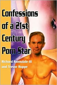 Confessions of a 21st Century Porn Star - Richard Ramsdale, Foreword by Trevor Ruppe