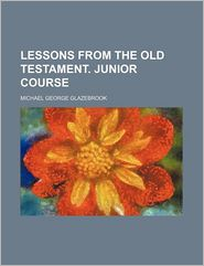 Lessons from the Old Testament. Junior Course - Michael George Glazebrook