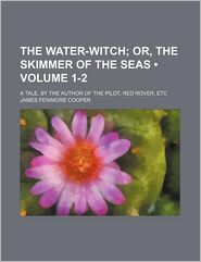 The Water-Witch (1-2); Or, The Skimmer Of The Seas. A Tale, By The Author Of The Pilot, Red Rover, Etc - James Fenimore Cooper