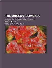 The Queen's Comrade (1-2); The Life And Times Of Sarah, Duchess Of Marlborough - Joseph Fitzgerald Molloy