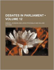 Debates In Parliament (Volume 12) - Samuel Johnson