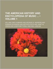 The American History And Encyclopedia Of Music (Volume 1) - William Lines Hubbard