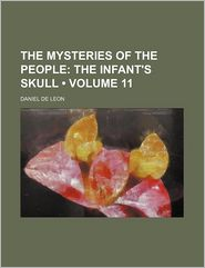 The Mysteries Of The People (Volume 11); The Infant's Skull - Daniel De Leon