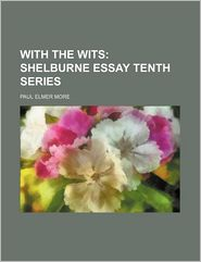 With The Wits; Shelburne Essay Tenth Series - Paul Elmer More