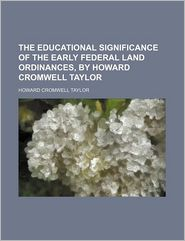 The educational significance of the early federal land ordinances, by Howard Cromwell Taylor - Howard Cromwell Taylor