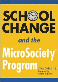 School Change and the MicroSociety Program - Cary Cherniss, Foreword by Roland S. Barth, Foreword by Roland Barth
