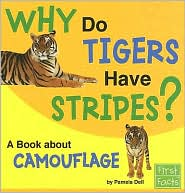 Why Do Tigers Have Stripes?: A Book about Camouflage - Pamela J. Dell, Bernd Heinrich