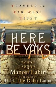 Here Be Yaks: Travels in Far West Tibet - Manosi Lahiri, Foreword by Dalai Lama