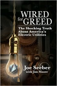 Wired for Greed: The Shocking Truth About America's Electric Utilities - Joe Seeber, With Jim Moore