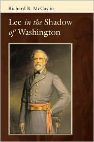 Lee in the Shadow of Washington - Richard B. McCaslin