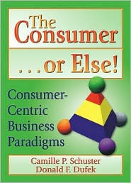 The Consumer . . . or Else! - Donald F Dufek, Camille P Schuster