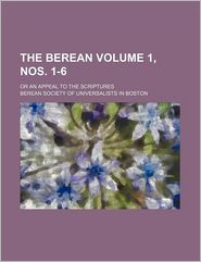 The Berean (Volume 1, Nos. 1-6); Or An Appeal To The Scriptures - Berean Society Of Boston