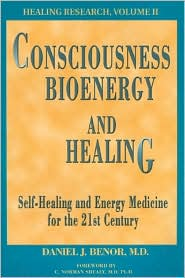 Consciousness, Bioenergy and Healing: Self-Healing and Energy Medicine for the 21st Century - Daniel J. Benor