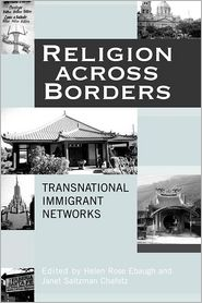 Religion Across Borders: Transnational Immigrant Networks - Helen Rose Ebaugh (Editor), Janet Saltzman Chafetz (Editor), Contribution by David A. Cook, Contribution by Jacqueline Maria Hag