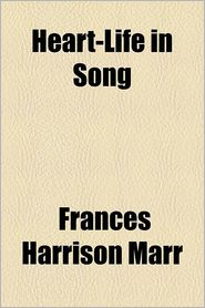 Heart-Life In Song - Frances Harrison Marr