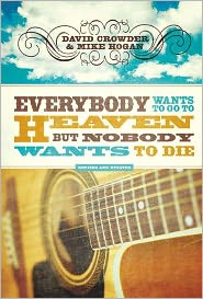 Everybody Wants to Go to Heaven, But Nobody Wants to Die - David Crowder, Michael Hogan