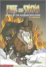 Fire and Snow: A Tale of the Alaskan Gold Rush - Jessica Gunderson, Shannon Townsend (Illustrator)