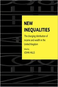New Inequalities: The Changing Distribution of Income and Wealth in the United Kingdom - John Hills (Editor), Hills John (Editor)