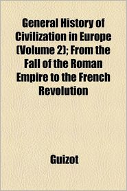 General History Of Civilization In Europe (Volume 2); From The Fall Of The Roman Empire To The French Revolution - Guizot