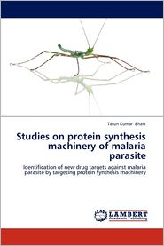 Studies on protein synthesis machinery of malaria parasite - Tarun Kumar Bhatt