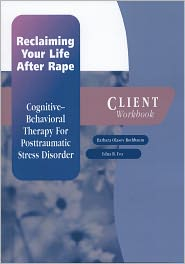 Reclaiming Your Life After Rape: Cognitive-Behavioral Therapy for Posttraumatic Stress Disorder Client Workbook - Barbara Olasov Rothbaum, Edna B. Foa