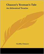 Chanon's Yeoman's Tale: An Alchemical Tr - Geoffrey Chaucer