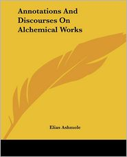 Annotations and DisCourses on Alchemical