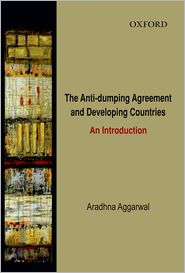 The Anti-Dumping Agreement and Developing Countries: An Introduction - Aradhna Aggarwal