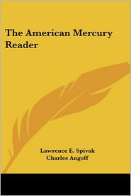 The American Mercury Reader - Lawrence E. Spivak (Editor), Charles Angoff (Editor)