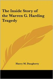 The Inside Story Of The Warren G. Harding Tragedy - Harry M. Daugherty, Thomas Dixon