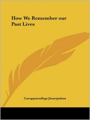 How We Remember Our Past Lives - Curuppumullage Jinarajadasa