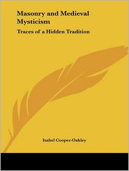 Masonry and Medieval Mysticism: Traces of a Hidden Tradition - Isabel Cooper-Oakley