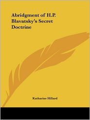 An Abridgement of H.P. Blavatsky's Secret Doctrine: A Synthesis of Science, Religion, and Philosophy - Katharine Hillard