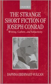 The Strange Short Fiction of Joseph Conrad: Writing, Culture, and Subjectivity - Daphna Erdinast-Vulcan