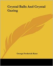 Crystal Balls and Crystal Gazing - George Frederick Kunz