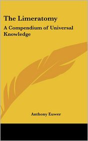 Limeratomy: A Compendium of Universal Knowledge - Anthony Euwer