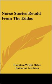 Norse Stories Retold from the Eddas - Hamilton Wright Mabie, Katharine Lee Bates (Editor)