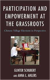 Participation and Empowerment at the Grassroots: Chinese Village Elections in Perspective - Gunter Schubert, Anna L. Ahlers