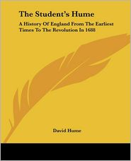 Student's Hume: A History of England from the Earliest Times to the Revolution in 1688 - David Hume
