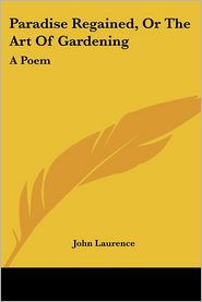 Paradise Regained, or the Art of Gardening: A Poem - John Laurence