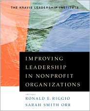 Improving Leadership In Np (Pa - Ronald E. Riggio (Editor), Kravis Leadership Institute, Sarah Smith Orr (Editor), Foreword by Jack Shakely